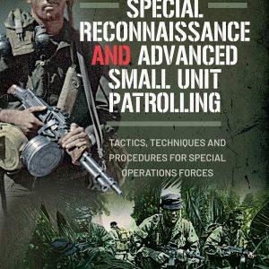 """Special Reconnaissance and Advanced Small Unit Patrolling Tactics, Techniques and Procedures"""
